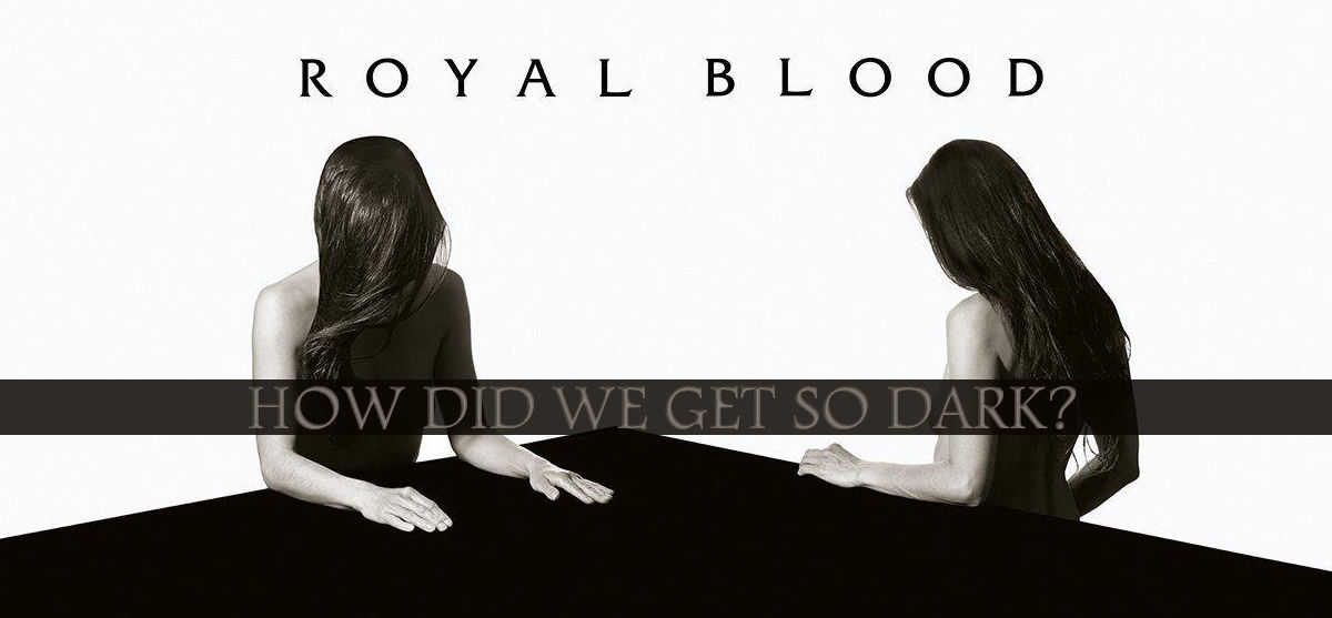 Royal Blood – How Did We Get So Dark?