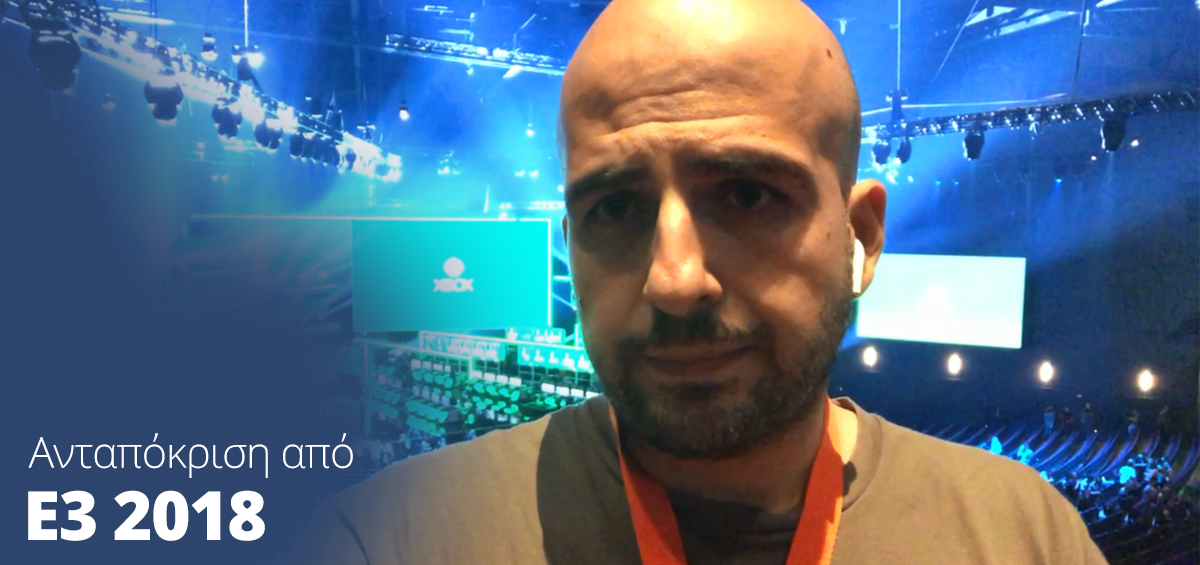 E3 2018: Ο Παύλος Παπαπαύλου σχολιάζει τις ανακοινώσεις της Microsoft [video]